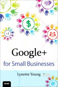 Google+ for Small Businesses - Lynette Young Author